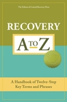 Recovery A to Z: A Handbook of Twelve-Step Key Terms and Phrases