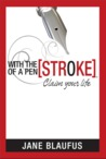With the [Stroke] of a Pen, Claim Your Life by Jane Blaufus