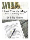 Don't Miss the Magic: Essays on the Writing Process
