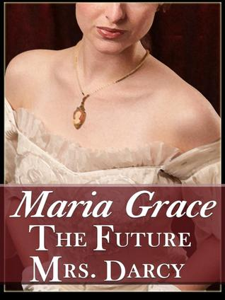 The Future Mrs. Darcy by Maria Grace