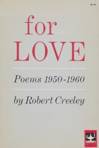 For Love by Robert Creeley