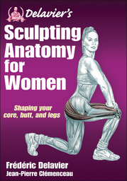 Delavier's Sculpting Anatomy for Women: Shaping Your Core, Butt, and Legs