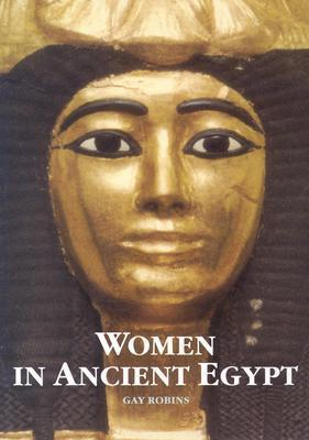 Women in Ancient Egypt by Gay Robins