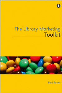 The Library Marketing Toolkit. Ned Potter
