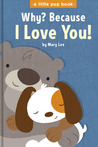 Why? Because I Love You! by Mary Lee