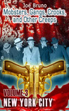 Mobsters, Gangs, Crooks and Other Creeps: Volume 3