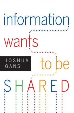 Information Wants to Be Shared by Joshua Gans