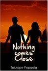 Nothing Comes Close by Tolulope Popoola