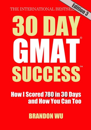 30 Day GMAT Success: How I Scored 780 on the GMAT in 30 Days and How You Can Too!
