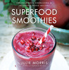 Superfood Smoothies: 100 Delicious, Energizing  Nutrient-dense Recipes