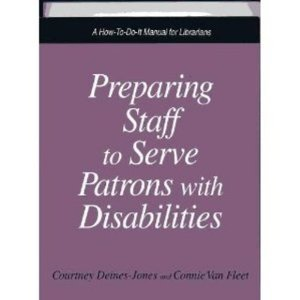 Preparing Staff To Serve Patrons With Disabilities: A How To Do It Manual (How To Do It Manuals For Librarians)