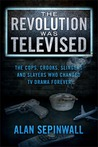 The Revolution Was Televised: The Cops, Crooks, Slingers and Slayers Who Changed TV Drama Forever
