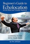 Beginner's Guide to Echolocation for the Blind and Visually Impaired: Learning to See With Your Ears