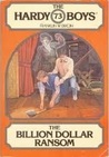 The Billion Dollar Ransom (Hardy Boys, #73)