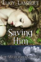 Saving Him (The Werewolf's Lover, #2)