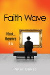 Faith Wave: I Think... Therefore It Is