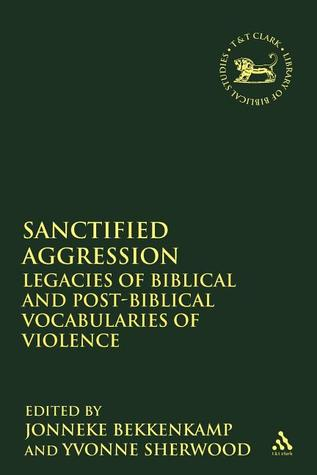 Sanctified Aggression: Legacies of Biblical and Post-Biblical Vocabularies of Violence