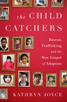 The Child Catchers: Rescue, Trafficking, and the New Gospel of Adoption