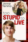 Too Stupid to Live by Anne Tenino
