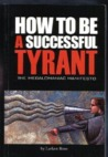 How to Be a Successful Tyrant : The Megalomaniac Manifesto