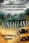 book cover: Jungleland: A Mysterious Lost City, a WWII Spy, and a True Story of Deadly Adventure