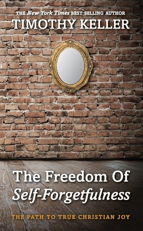 The Freedom of Self-Forgetfulness by Timothy J. Keller
