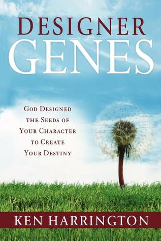 Designer Genes: God Designed the Seeds of Your Character to Create Your Destiny
