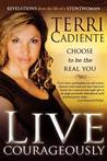 Live Courageously: Choose to Be the Real You; Revelations from the Life of a Stuntwoman