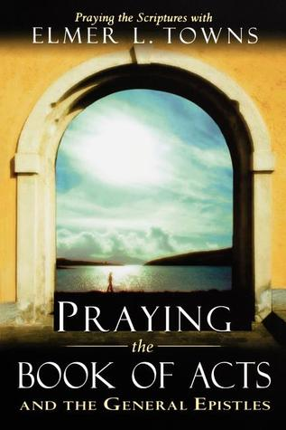 Praying the Book of Acts: And the General Epistles