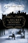 The Secret Rooms: A True Gothic Mystery