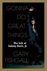 Gonna Do Great Things: The Life of Sammy Davis, Jr.