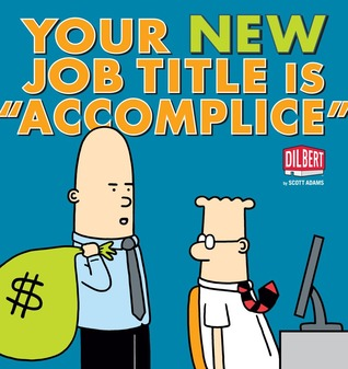 "Your New Job Title is ""Accomplice"" (Dilbert #40)"