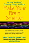 Make Your Brain Smarter, Longer: Taking Control of Your Brain to Improve Your Creativity, Focus, Productivity, Reasoning, and Thinking Power