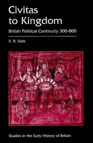 Civitas to Kingdom: British Political Continuity, 300-800 (Studies in the Early History of Britain)