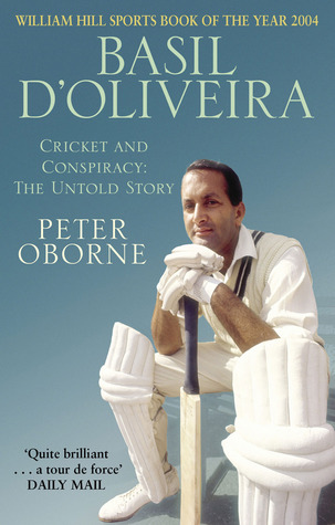 Basil D'Oliveira Cricket and Conspiracy by Peter Oborne