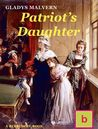 Patriot's Daughter by Gladys Malvern