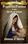 Prophecies Fulfilled in the Birth of Jesus (Prophecies Fulfilled, #1)
