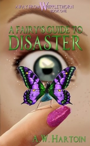 A Fairy's Guide to Disaster (Away From Whipplethorn #1)