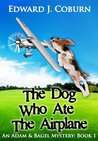 The Dog Who Ate The Airplane (Adam & Bagel, #1)