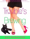 Trouble's Brewing (Stirring Up Trouble, #2)