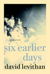 Six Earlier Days by David Levithan