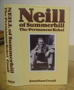 Neill of Summerhill: The Permanent Rebel