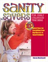 Sanity Savers for Early Childhood Teachers: 200 Quick Fixes for Everything from Big Messes to Small Budgets