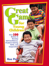 Great Games for Young Children: Over 100 Games to Develop Self-Confidence, Problem-Solving Skills, and Cooperation