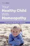 The Healthy Child Through Homeopathy: A Practical Guide to Natural Remedies
