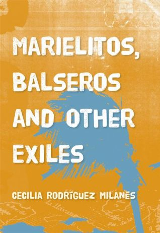 Marielitos, Balseros and Other Exiles by Cecilia Rodriguez Milanes