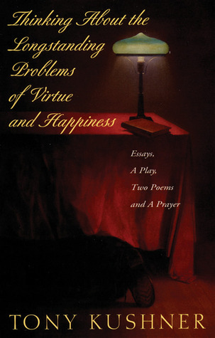 Thinking About the Longstanding Problems of Virtue and Happiness by Tony Kushner