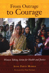 From Outrage to Courage: The Unjust and Unhealthy Situation of Women in Poor Countries and What They Are Doing About It