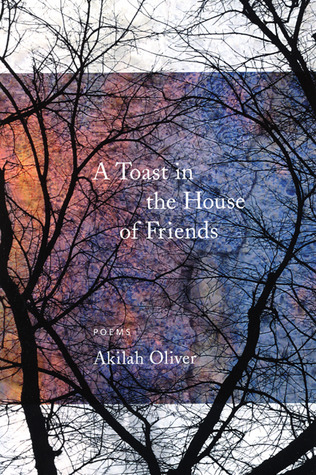 A Toast in the House of Friends by Akilah Oliver