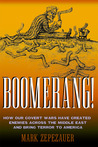 Boomerang!: How Our Covert Wars Have Created Enemies Across the Middle East and Bring Terror to America